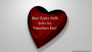 15 Taylor Swift Lyrics Perfect For Valentine S Day Thoughts In The Breeze
